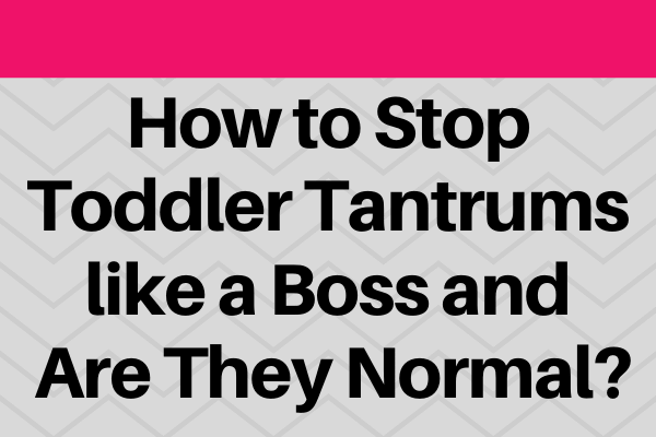 How to Stop Toddler Tantrums like a Boss and Are They Normal_-min